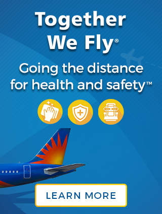 Together We Fly™ | Going the distance for health and safety™ | Learn More